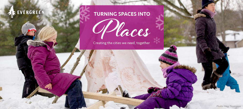 Turning spaces into places. Creating the cities we need, together.
