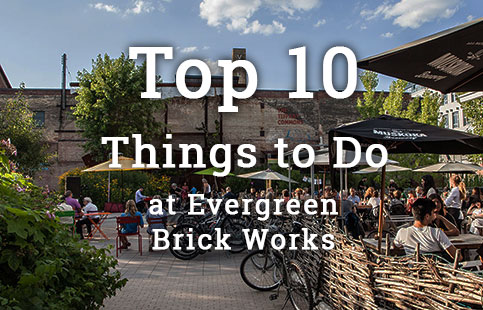 Top 10 Things to Do at Evergreen Brick Works