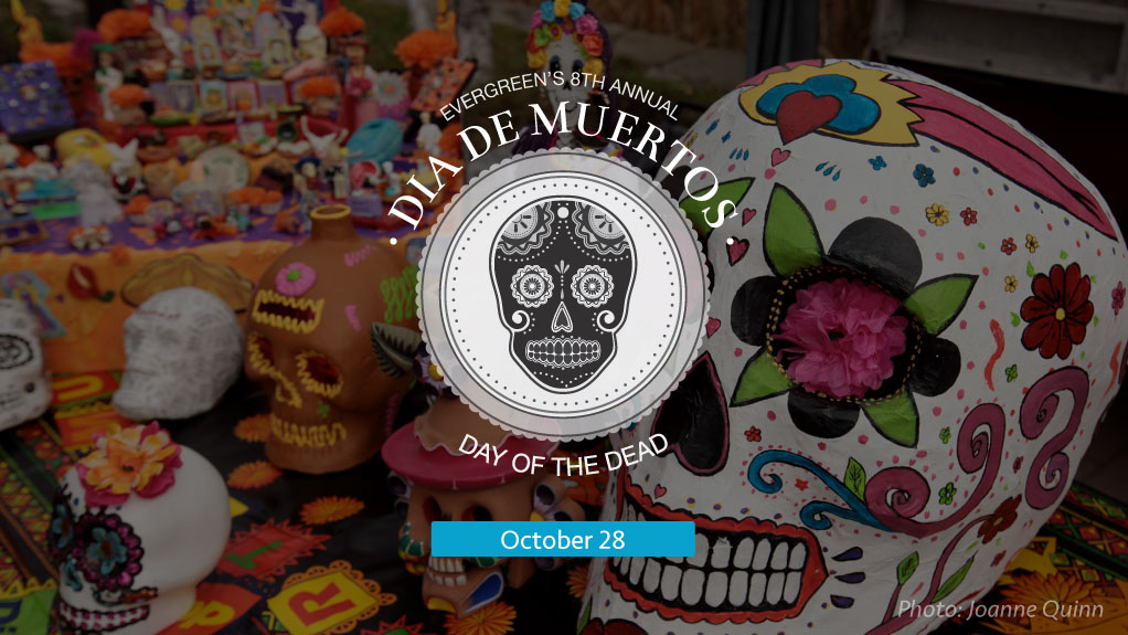 Join us for Evergreen's 8th Annual Day of the Dead on October 28.
