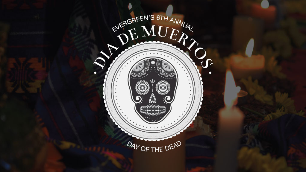 Evergreen's Sixth Annual Day of the Dead Festival