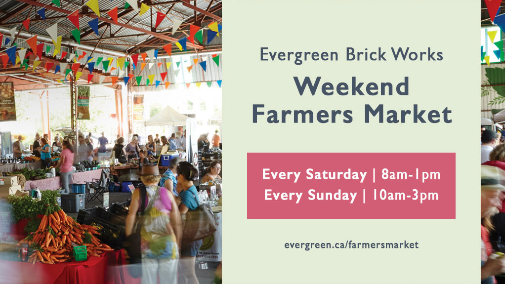 Evergreen Brick Works Weekend Farmers Market