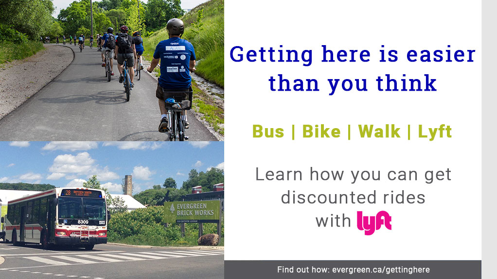 Getting here just got easier! Bus | Bike | Walk | Lyft. Learn how you can get discounted rides with Lyft at evergreen.ca/gettinghere.