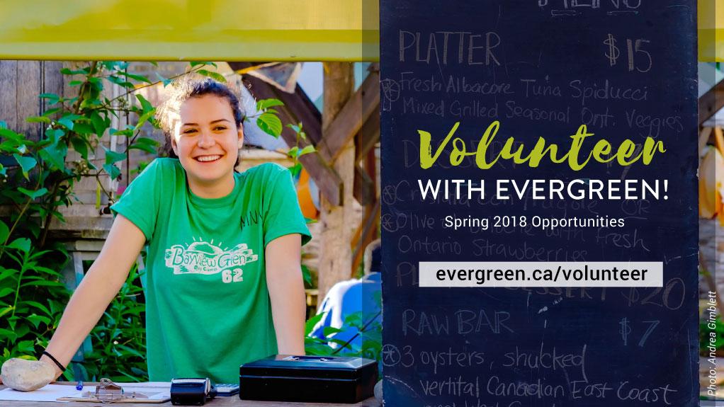Volunteer with Evergreen! Spring 2018 Opportunities. evergreen.ca/volunteer