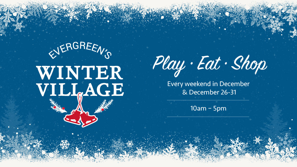 Evergreen's Winter Village | Eat, Shop, Play.