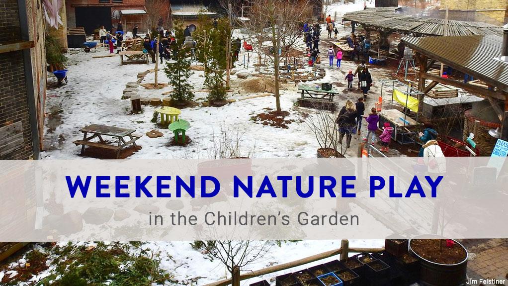 Weekend Nature Play in the Children's Garden text overlaid on a photo of the Children's Garden taken by Jim Felstiner. Image: Jim Felstiner