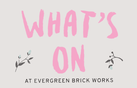 What's On at Evergreen Brick Works