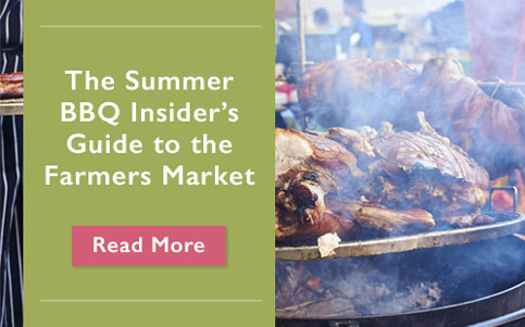 The Summer BBQ Insider's Guide to the Farmers Market' | Read More