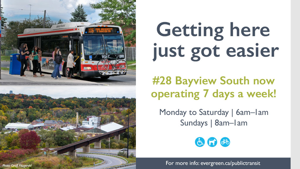 Getting here just got easier: #28 Bayview South now operating 7 days a week! Monday-Saturday, 6am to 1am. Sundays, 8am to 1am. For more info visit www.evergreen.ca/publictransit