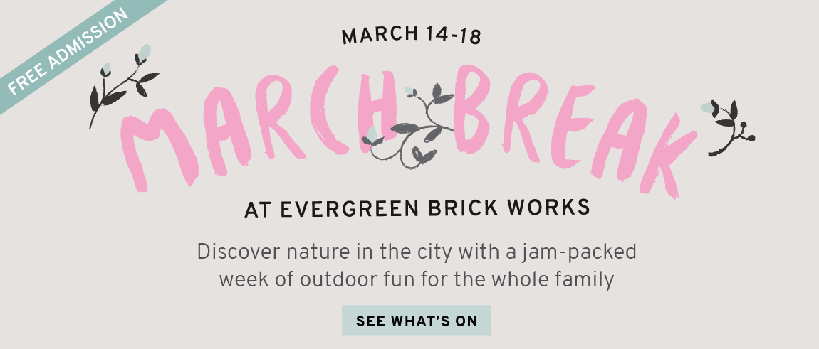 March Break at Evergreen Brick Works | See What's On