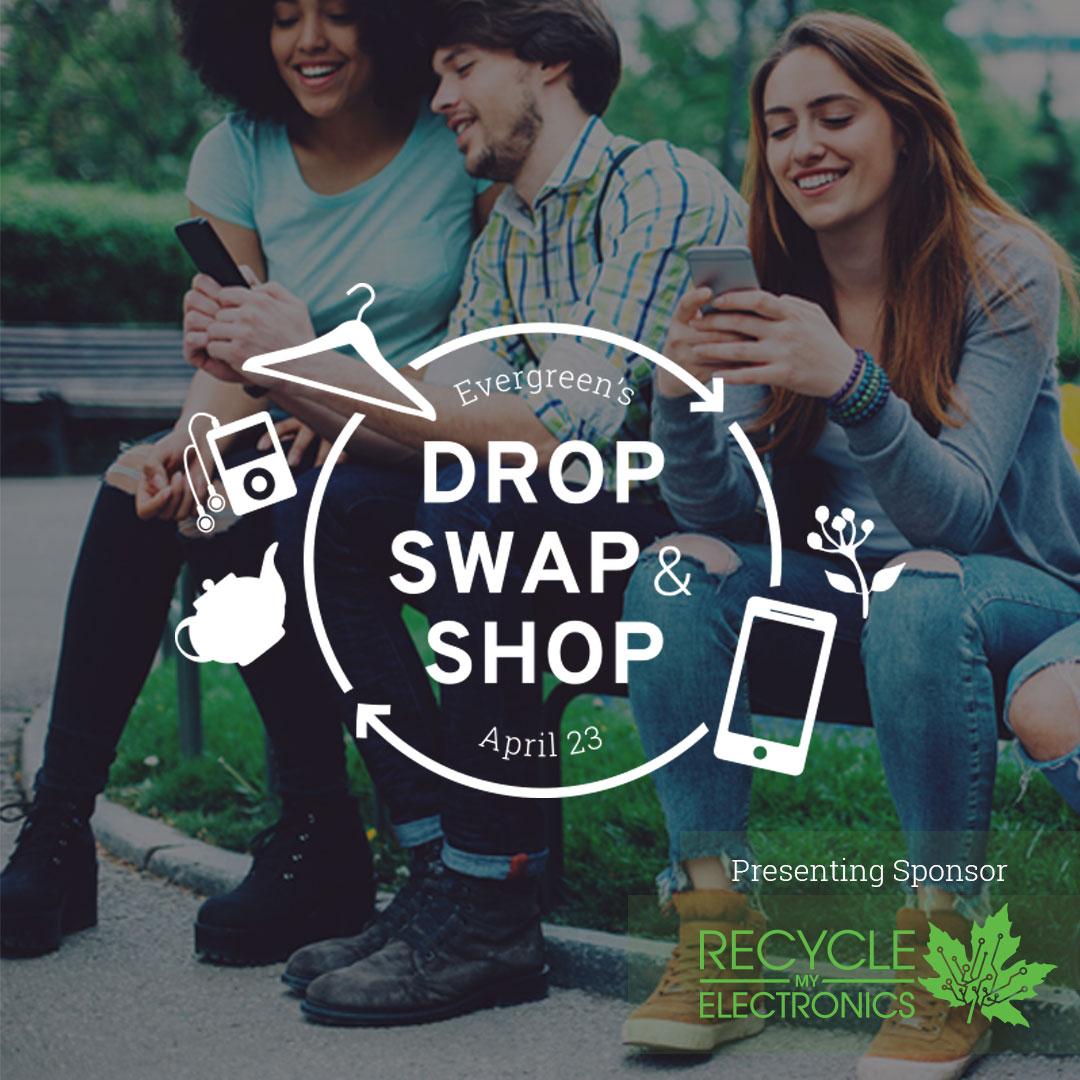 Evergreen's Drop, Swap & Shop | April 23, 2017 | Presenting Sponsor Recycle My Electronics