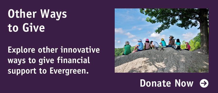 Other Ways to Give: Explore other innovative ways to give financial support to Evergreen.