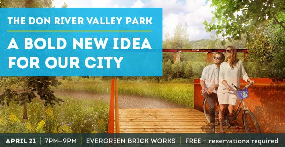 The Don River Valley Park: A Bold New Idea for Our City